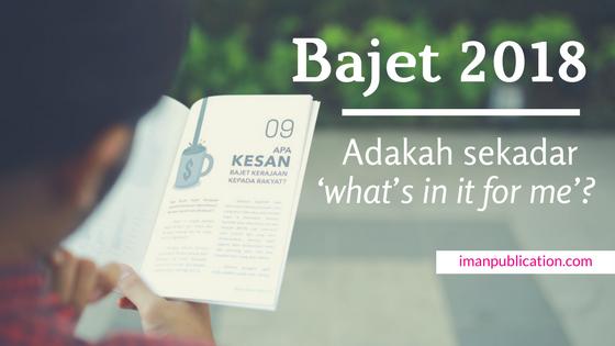 Bajet – Adakah sekadar 'what's in it for me'?