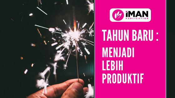 Tahun Baru : Menjadi Lebih Produktif