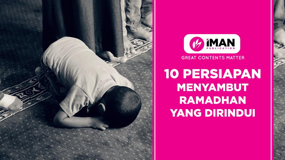 10 Persiapan Menyambut Ramadhan Yang Dirindui