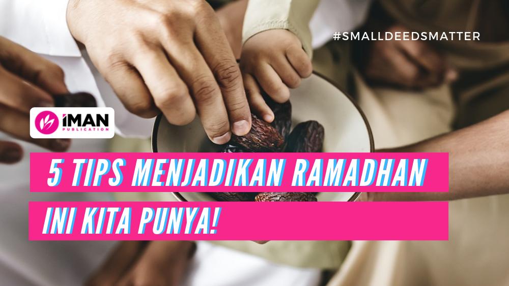 5 Tips Menjadikan Ramadhan ini kita punya!